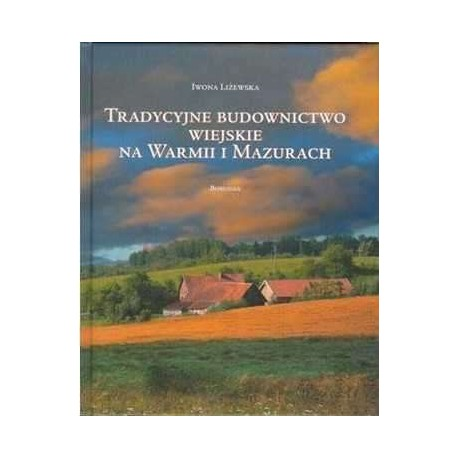 Tradycyjne budownictwo wiejskie na Warmii i Mazurach