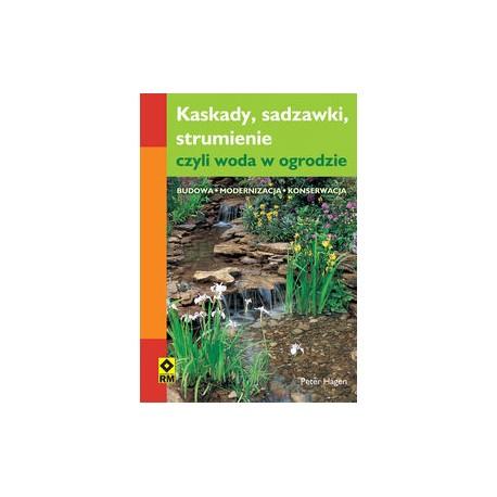 Kaskady, sadzawki strumienie, czyli woda w ogrodzie. Budowa, modernizacja i konserwacja