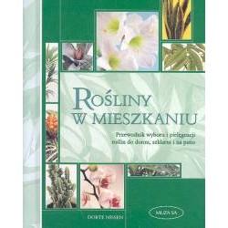 Rośliny w mieszkaniu. Przewodnik wyboru i pielęgnacji roślin do domu, szklarni i na patio