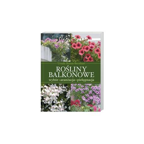 Rośliny balkonowe. Wybór, aranżacja, pielęgnacja
