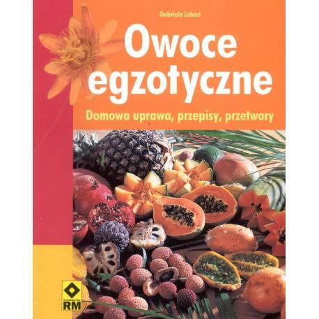 Owoce egzotyczne. Domowa uprawa, przepisy, przetwory
