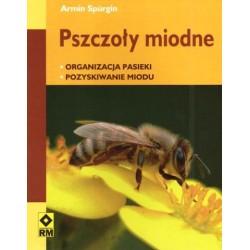 Pszczoły miodne. Organizacja pasieki. Pozyskiwanie miodu