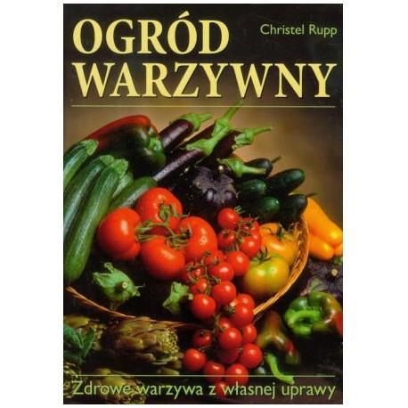 Ogród warzywny. Zdrowe warzywa z własnej uprawy