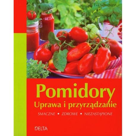 Pomidory. Uprawa i przyrządzanie