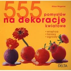 555 pomysłów na dekoracje kwiatowe