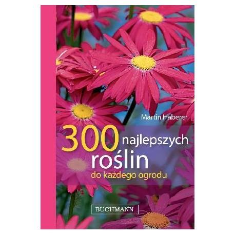 300 najlepszych roślin do każdego ogrodu