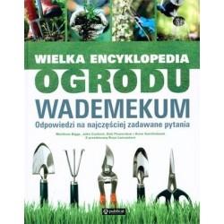 Wielka encyklopedia ogrodu. Wademekum. Odpowiedzi na najczęściej zadawane pytania