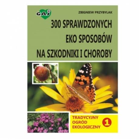 300 sprawdzonych eko sposobów na szkodniki i choroby