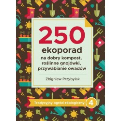 250 ekoporad na dobry kompost, roślinne gnojówki, przywabianie owadów. Tradycyjny ogród ekologiczny. Tom 4