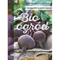 Bio ogród. Uprawa roślin w zgodzie z naturą
